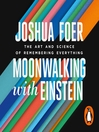 Moonwalking with Einstein (MP3): The Art and Science of Remembering Everything